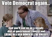Vote Democrat Again And