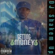 "DJ SHAKEM UP ALBUM  ""$GETTING MONEY$"""