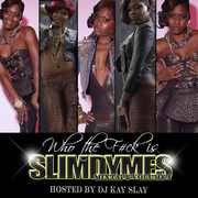 """""""WHO THE F#CK IS SLIM DYMES"""" (HOSTED BY DJ KAY-SLAY"""