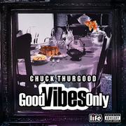 """Chuck Thurgood """"Good Vibes Only"""""""
