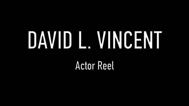 DAVID L. VINCENT Actor Reel (2019)