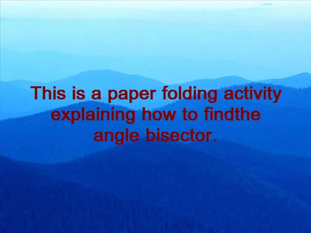 To get angle bisector by paper folding