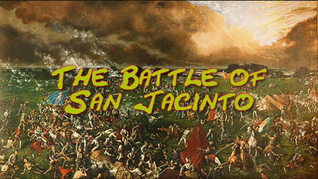 The Battle of San Jacinto: Texas History