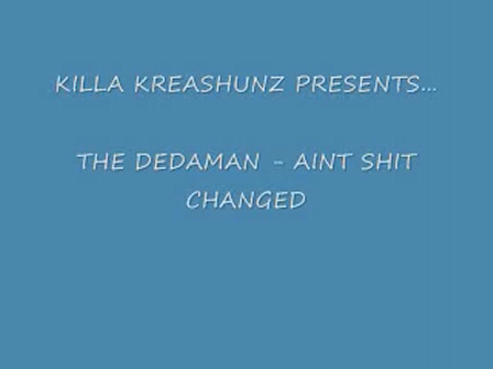 THE REAL AINT SHIT CHANGED  - THE DEDAMAN