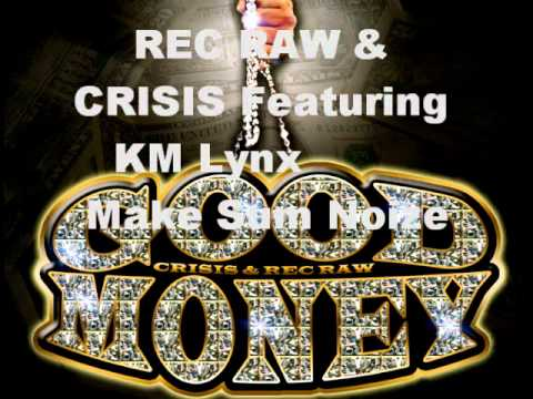 GoodMoney(Crisis & Rec Raw) featuring KM Lynx - Make Sum Noize