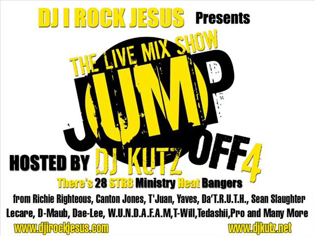 Dj I Rock Jesus Presents The Live Mix Show Jump Off 4 ( Hosted Dj Kutz )