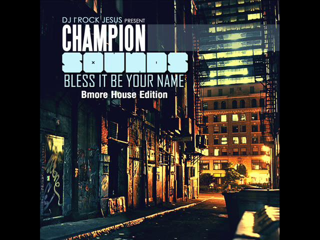 Dj I Rock Jesus Presents Champion Sounds ( Bless It Be Your Name ) Bemore House Edition