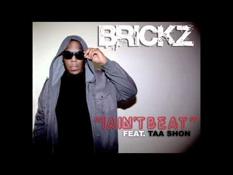 BRICKZ- I Aint Beat Feat Taa Shon