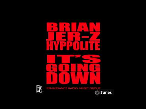 ITS GOING DOWN - Brian Jer-Z Hyppolite