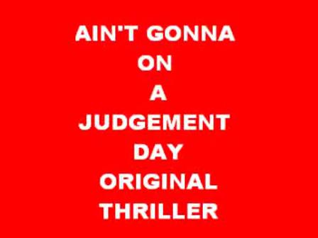 ain,t gonna run on judgement day