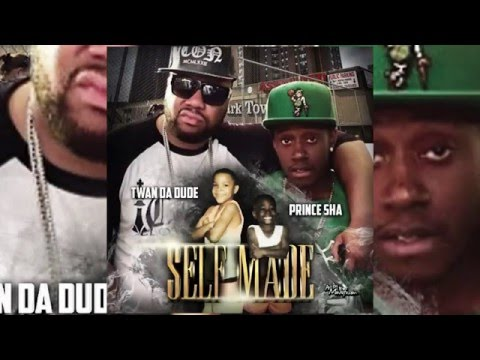 PRINCE SHA FT. TWAN DA DUDE - SELF MADE