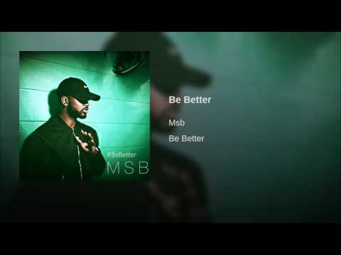 MSB Be Better