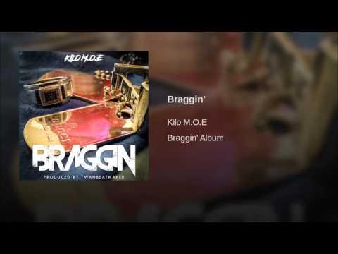 Kilo M.O.E - Braggin'