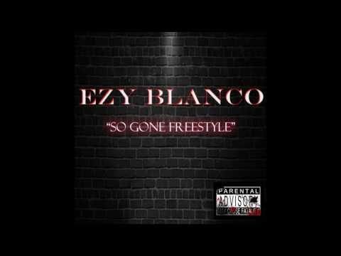 Ezy Blanco - So Gone Freestyle