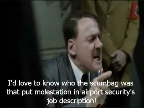 Hitler rants about TSA pedophiles and airport  security pat downs