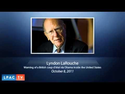 LaRouchePAC LaRouche Warns of British Backed Obama Coup Inside U.S. October 8, 2011