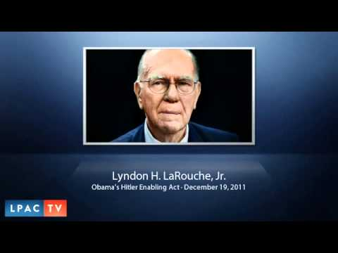 LaRouchePAC Lyndon LaRouche · Obama's Hitler Enabling Act December 19, 2011