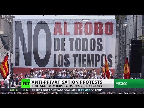 Plundering Privatization of Mexico's oil sparks mass protests