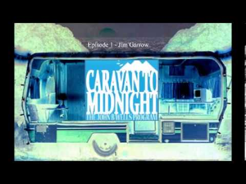 Caravan to Midnight with John B Wells and Jim Garrow Episode 1