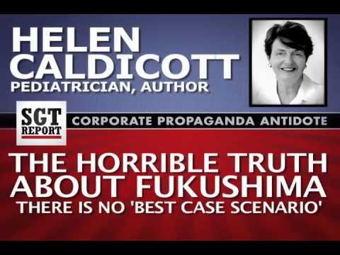 The Horrible Truth About Fukushima -- Helen Caldicott, MD