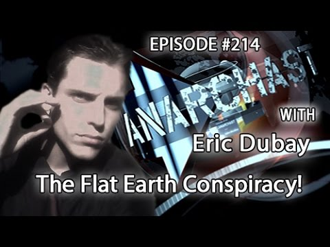 Anarchast Ep. 214 Eric Dubay: The Flat Earth Conspiracy!