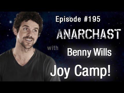 Anarchast Ep. 195 Benny Wills  Joy Camp!