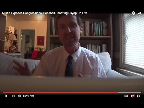 Militia Exposes Congressional Baseball Shooting Psyop Live TV