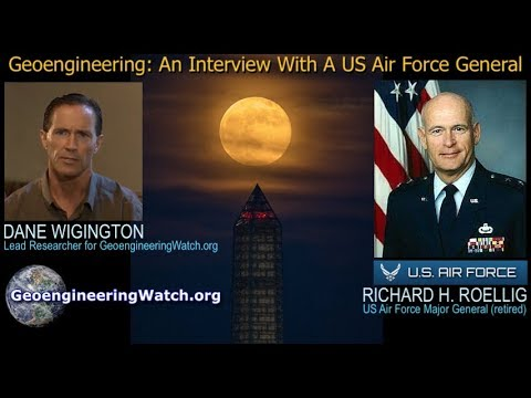 Geoengineering: An Interview With A US Air Force General ( Richard H. Roellig / Dane Wigington )