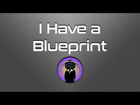 I Have a Blueprint
