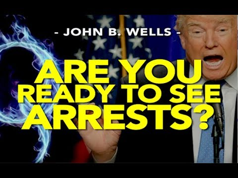 Q: ARE YOU READY TO SEE ARRESTS? -- John B. Wells