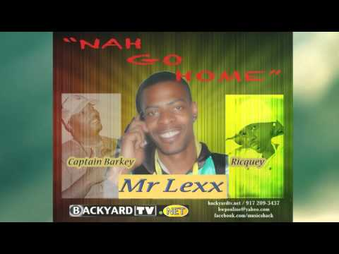 Nah Go Home - Mr Lexx & Captain Barkey ft Riquey