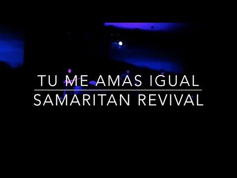 Tu Me Amas Igual - Samaritan Revival