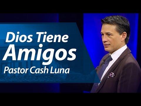 Dios Tiene Amigos - Pastor Cash Luna