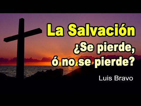 La Salvación, ¿Se pierde ó no se pierde? - Luis Bravo