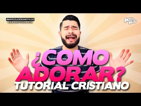 Tutoriales para ser cristiano: Como Adorar a Dios | AndyVlog!