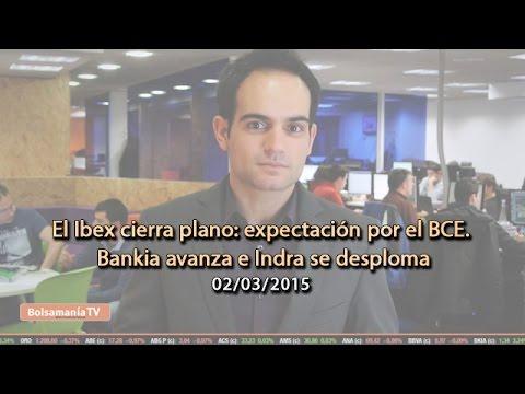 Video Analisis: El Ibex cierra plano: expectación por el BCE. Bankia avanza e Indra se desploma 02-03-15