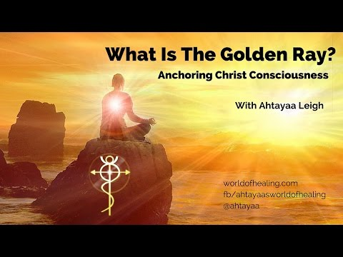 What Is The Golden Ray? Anchoring Christ Consciousness.