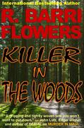 KILLER IN THE WOODS A Psychological Thriller by R. Barri Flowers