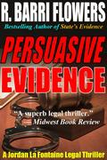 PERSUASIVE EVIDENCE A Jordan La Fontaine Legal Thriller by R. Barri Flowers