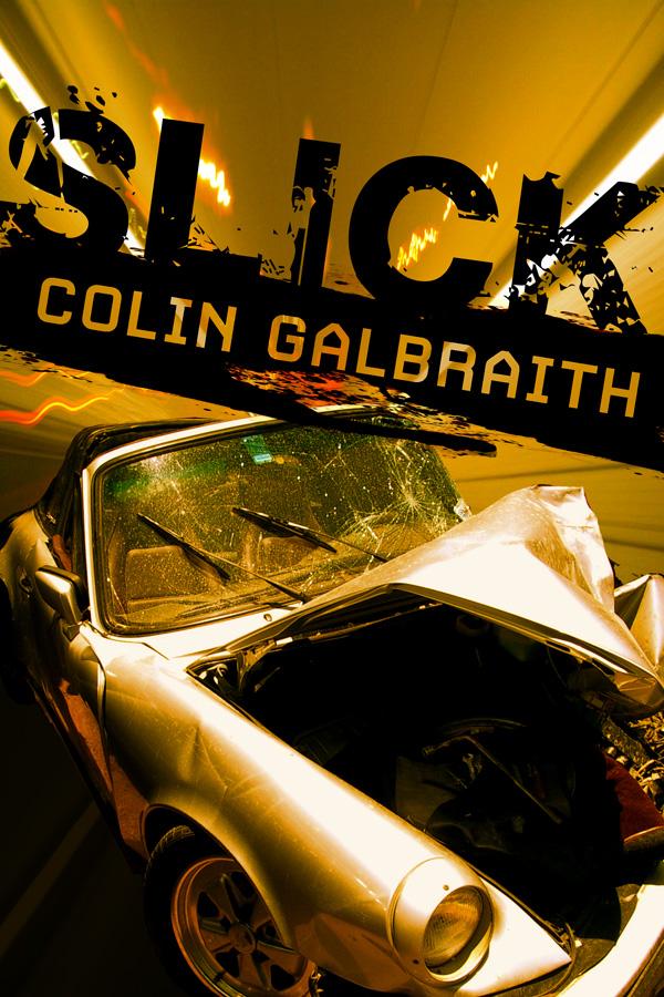 Slick, a novel by Colin Galbraith