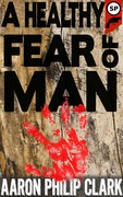 A Healthy Fear of Man: A Paul Little Novel