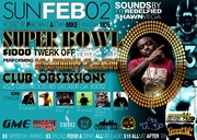 SUN 2/2 SUPER BOWL BLOWOUT @CLUB OBSESSIONS HOSTED BY PBROWN, A-TOWN MIKE & MASTAH MOE FEAT LIVE PERFORMANCE BY KWONY CASH & $1,000 SHAKE OFF!!