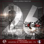 The Core DJ's Retreat XXVI: Destination HOUSTON