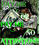 PAY ME OR PAY ME NO ATTENTION