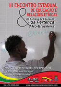 """III Encontro Estadual de Educação e Relações Étnicas e da VIII Semana de Educação da Pertença Afro-Brasileira, com o tema """"Legado Africano, Afro-brasileiro, Indígenas e Quilombolas: Avanços e Perspect"""