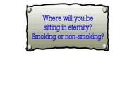 where will you spend eternety? smoking or non smoking?