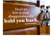 Do not let fear or disappointment hold you back