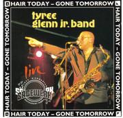Tyree Glenn Jr. Hair Today-Gone Tomorrow!