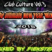 Club Culture Vol 3 - The Ultimate New Year Mix 2018 (Mixed by Fiekster)