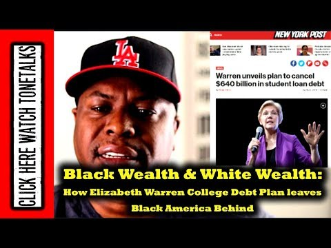 Black Wealth & White Wealth: How Elizabeth Warren's College Debt Plan leaves Black America Behind